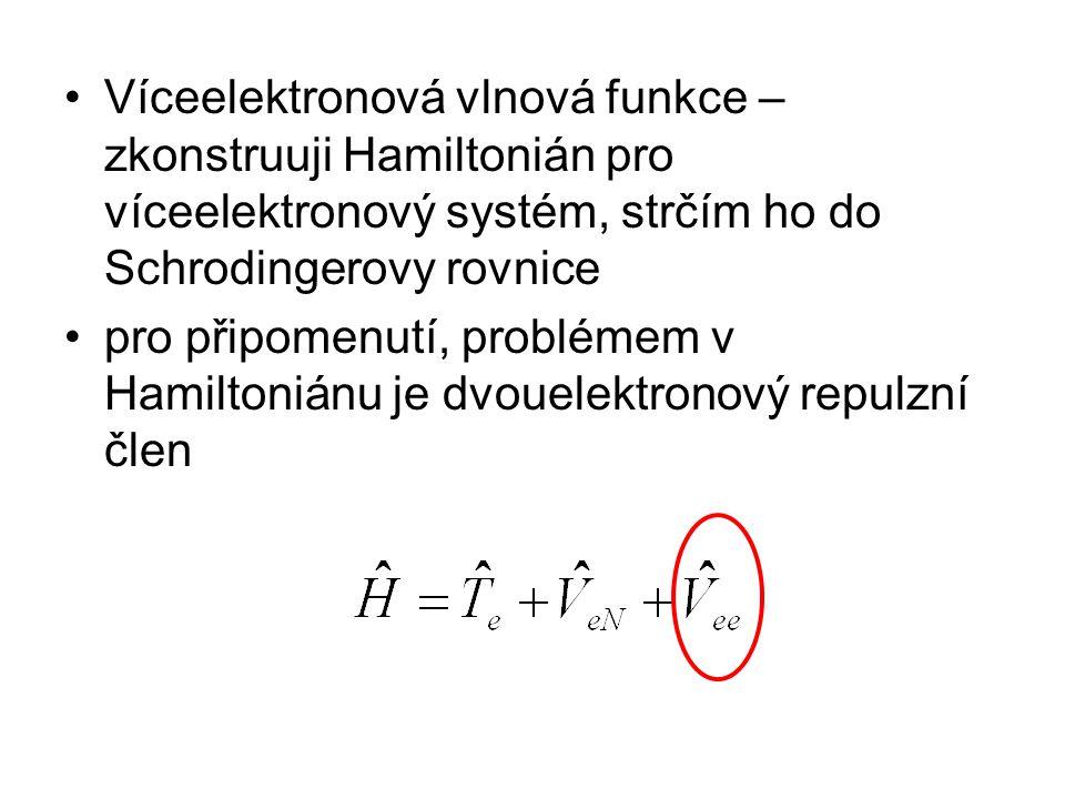 Víceelektronová vlnová funkce – zkonstruuji Hamiltonián pro víceelektronový systém, strčím ho do Schrodingerovy rovnice