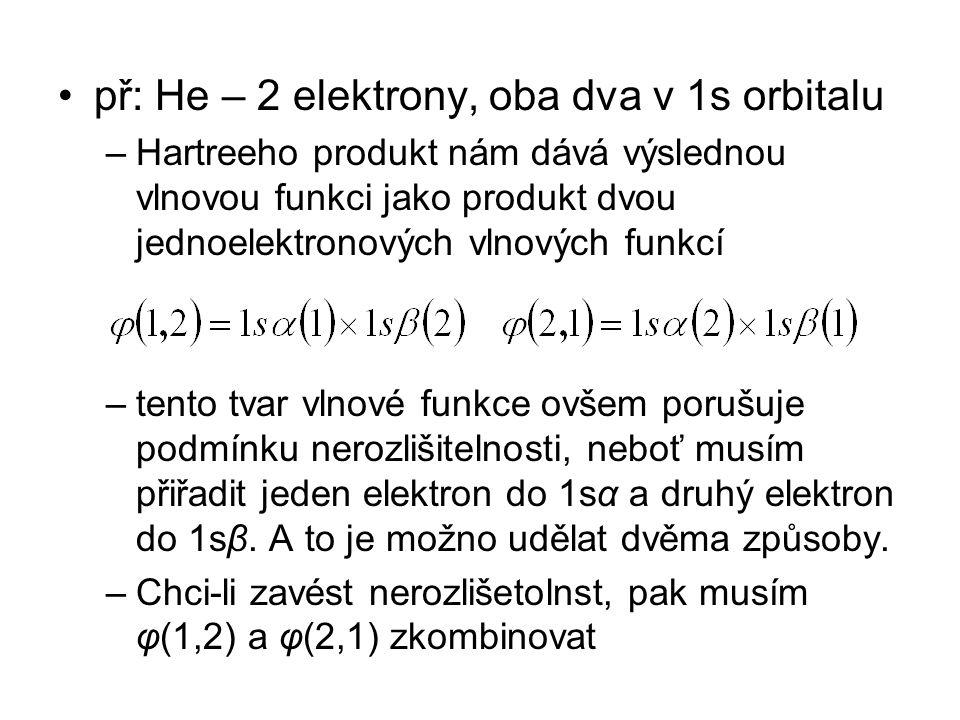př: He – 2 elektrony, oba dva v 1s orbitalu