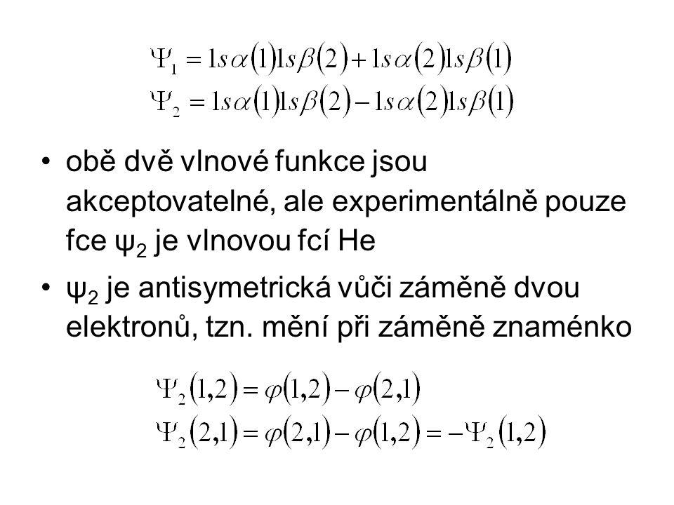 obě dvě vlnové funkce jsou akceptovatelné, ale experimentálně pouze fce ψ2 je vlnovou fcí He
