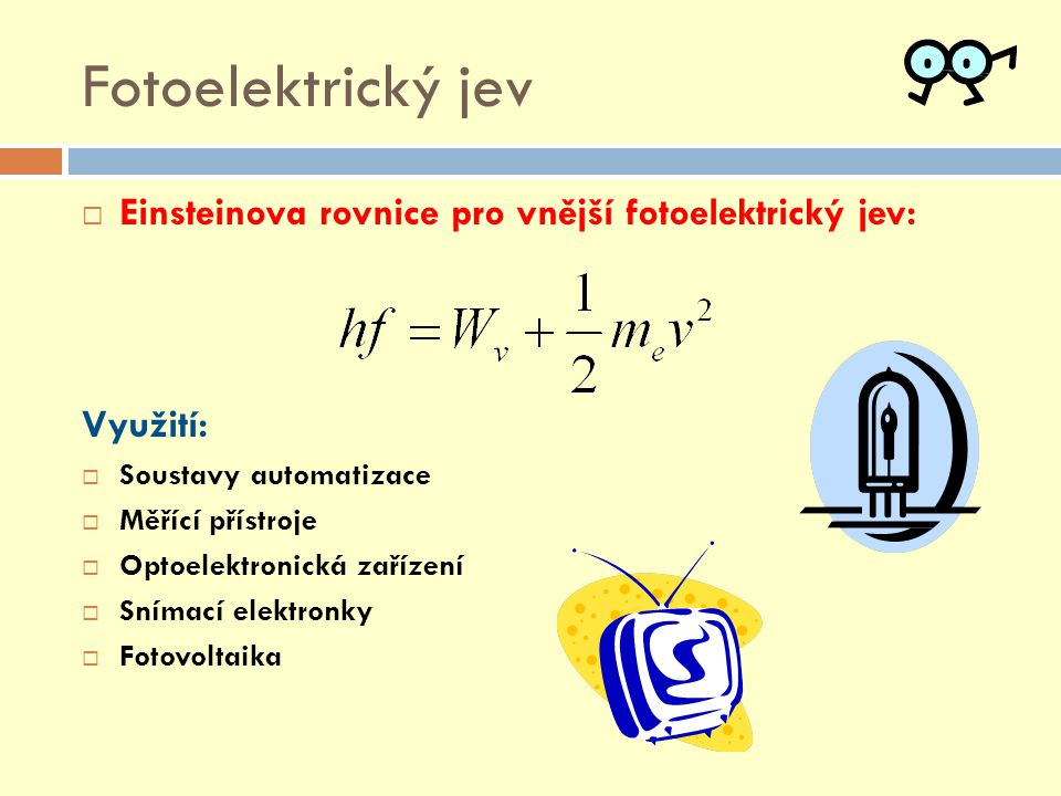Fotoelektrický jev Einsteinova rovnice pro vnější fotoelektrický jev: