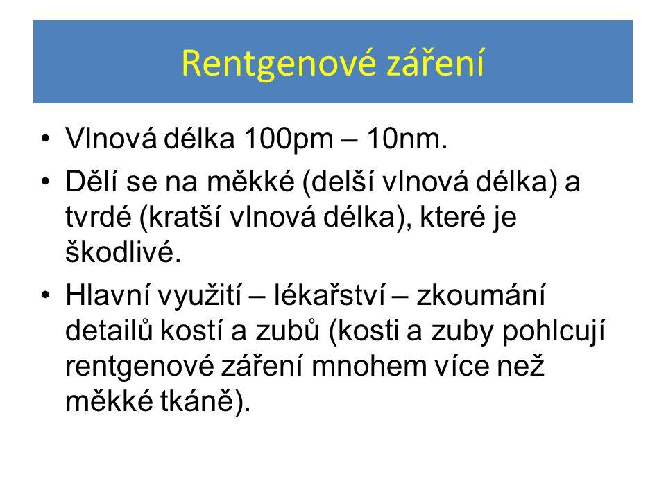 Rentgenové záření Vlnová délka 100pm – 10nm.