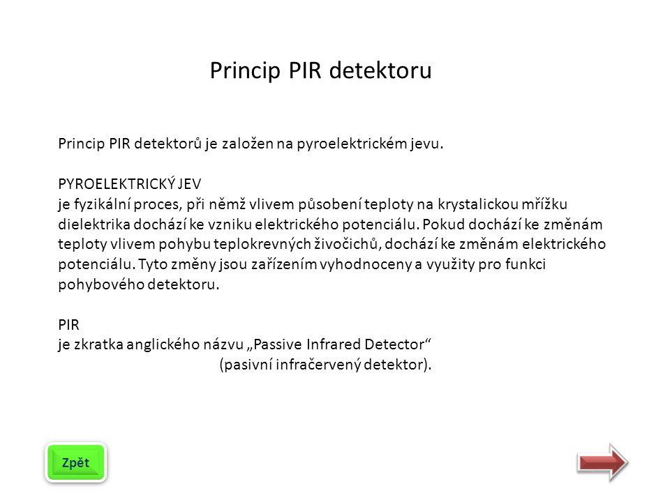 Princip PIR detektorů je založen na pyroelektrickém jevu.