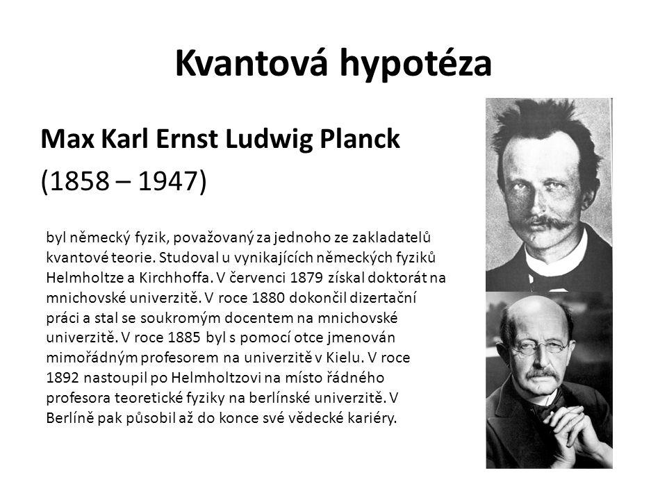 Kvantová hypotéza Max Karl Ernst Ludwig Planck (1858 – 1947)