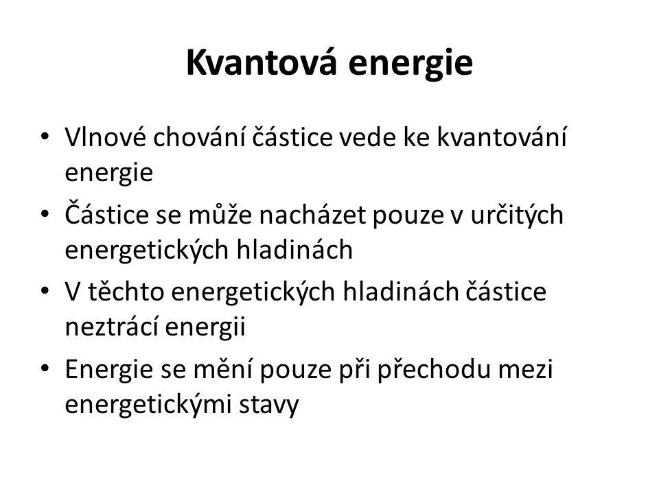 Kvantová energie Vlnové chování částice vede ke kvantování energie