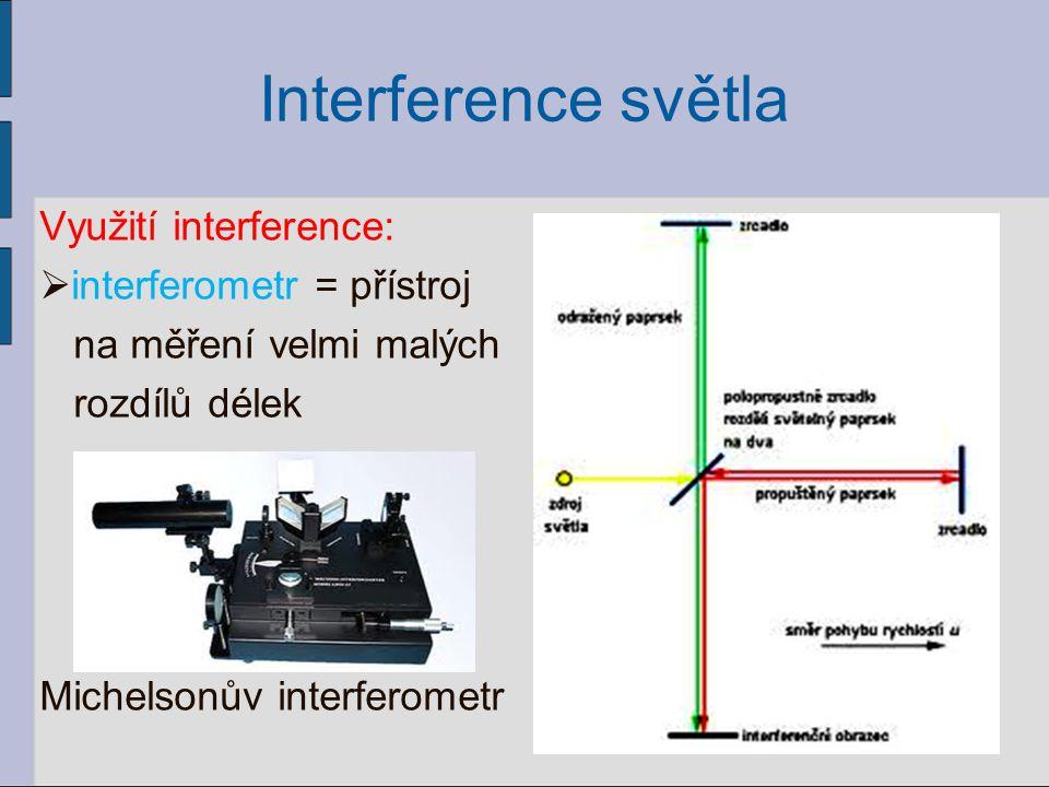 Interference světla Využití interference: interferometr = přístroj