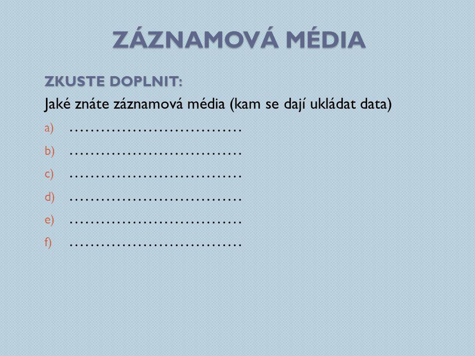 Záznamová média Jaké znáte záznamová média (kam se dají ukládat data)