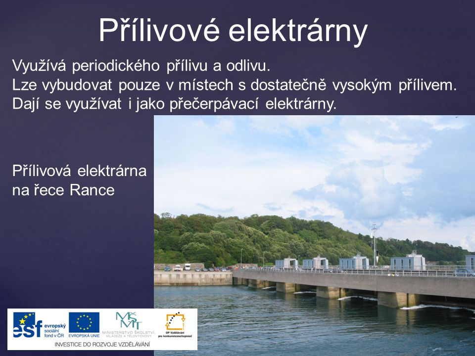 Přílivové elektrárny Využívá periodického přílivu a odlivu.