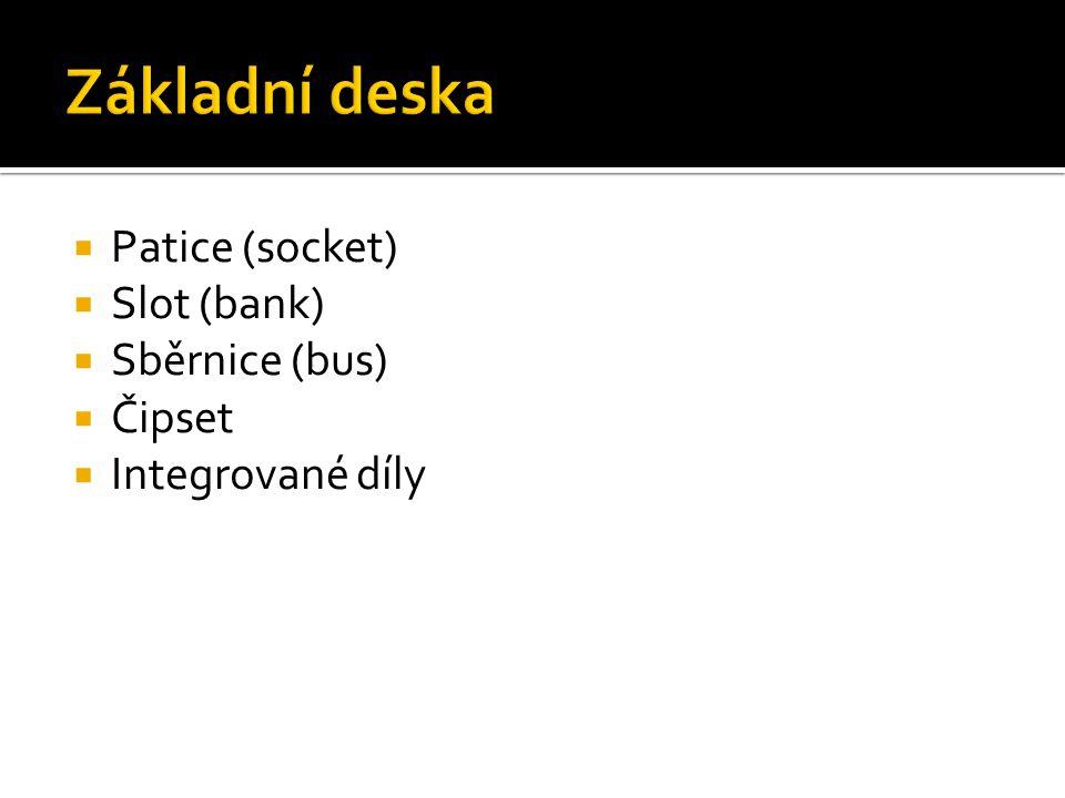 Základní deska Patice (socket) Slot (bank) Sběrnice (bus) Čipset
