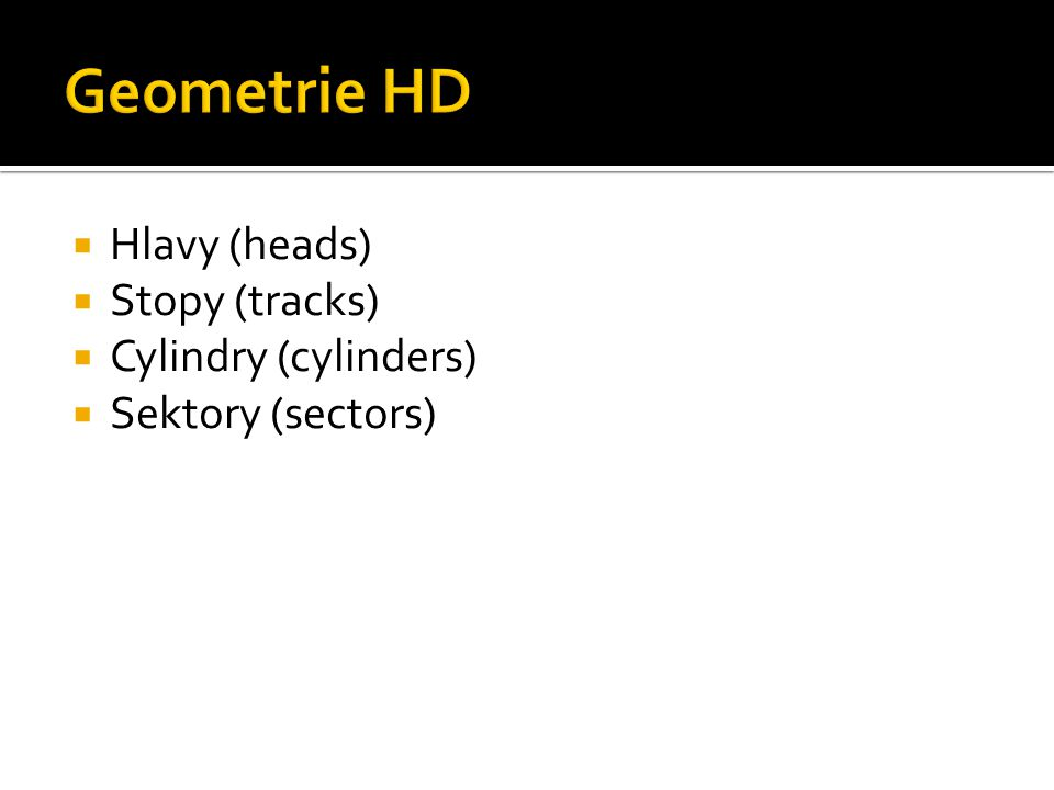 Geometrie HD Hlavy (heads) Stopy (tracks) Cylindry (cylinders)