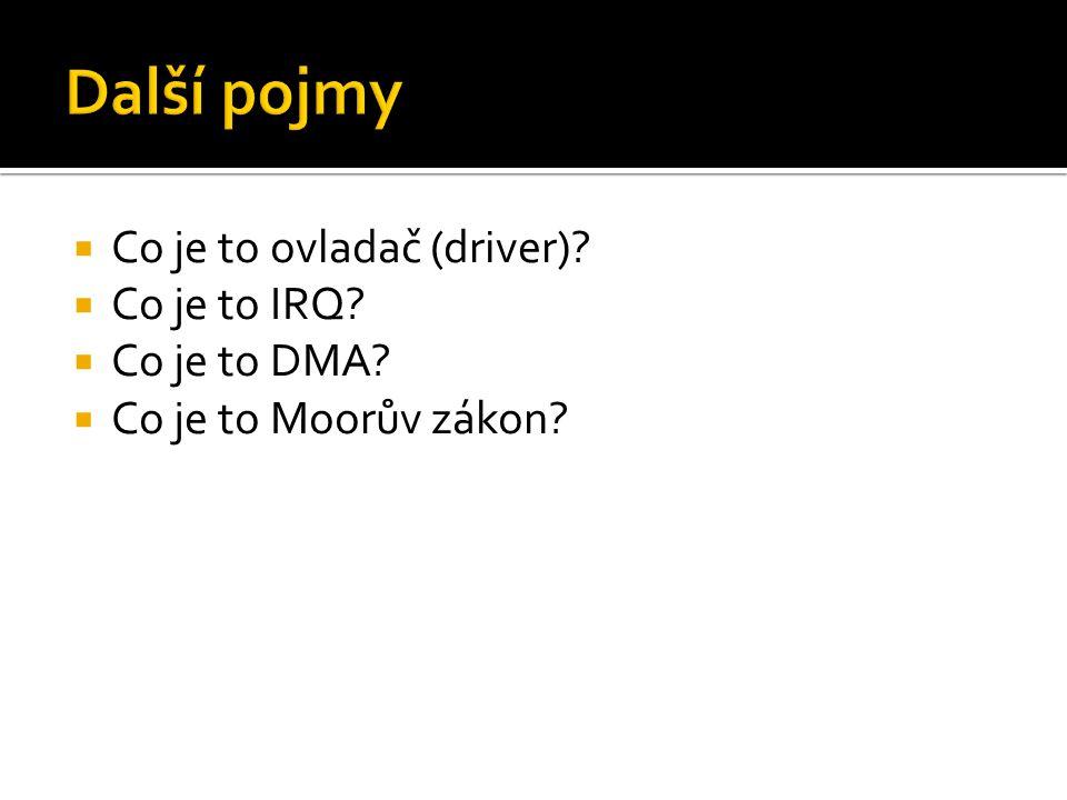 Další pojmy Co je to ovladač (driver) Co je to IRQ Co je to DMA