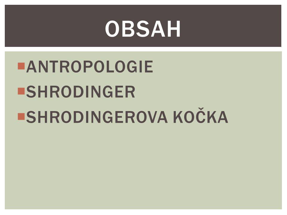 OBSAH ANTROPOLOGIE SHRODINGER SHRODINGEROVA KOČKA