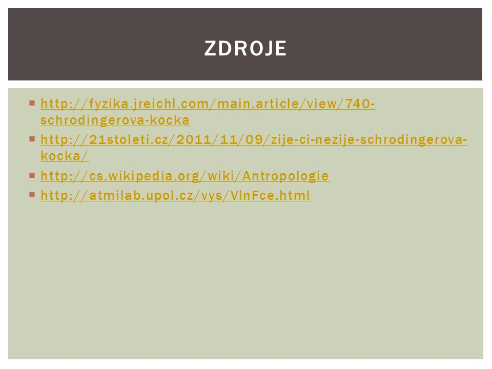 ZDROJE http://fyzika.jreichl.com/main.article/view/740-schrodingerova-kocka. http://21stoleti.cz/2011/11/09/zije-ci-nezije-schrodingerova-kocka/