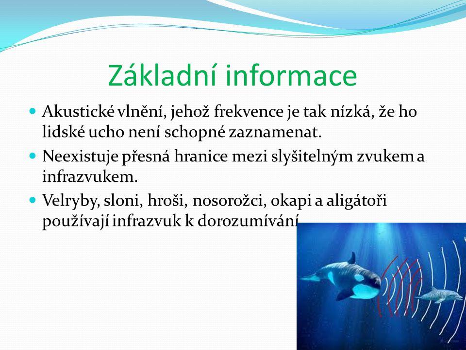 Základní informace Akustické vlnění, jehož frekvence je tak nízká, že ho lidské ucho není schopné zaznamenat.