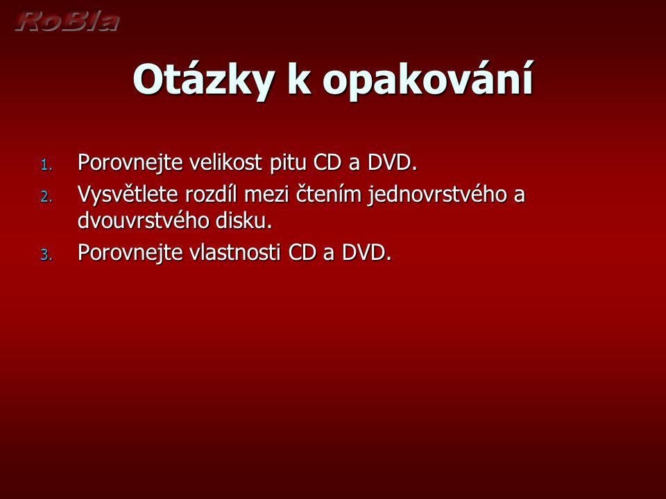 Otázky k opakování Porovnejte velikost pitu CD a DVD.