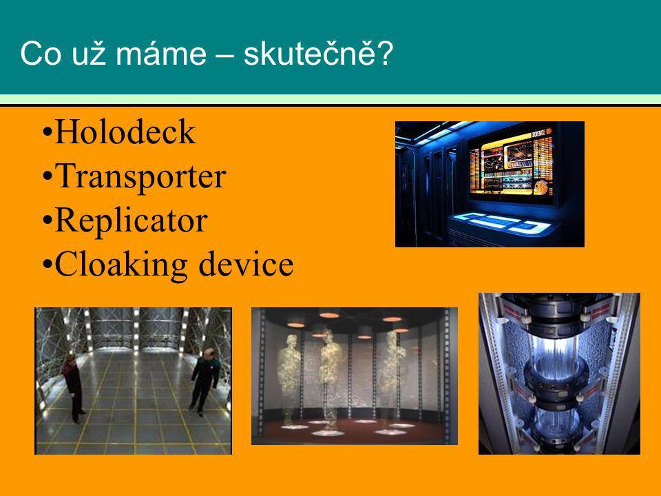 Co už máme – skutečně Holodeck Transporter Replicator Cloaking device