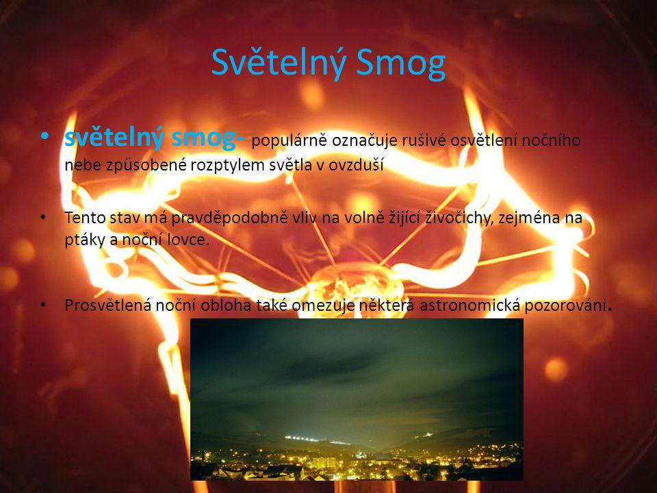 Světelný Smog světelný smog- populárně označuje rušivé osvětlení nočního nebe způsobené rozptylem světla v ovzduší.