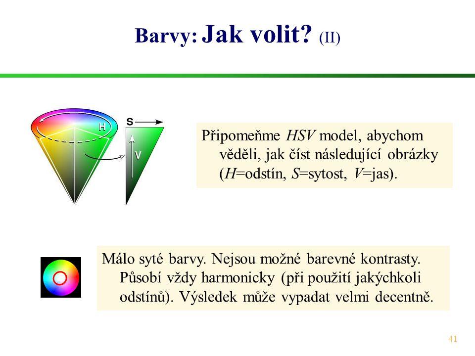 Barvy: Jak volit (II) Připomeňme HSV model, abychom věděli, jak číst následující obrázky (H=odstín, S=sytost, V=jas).