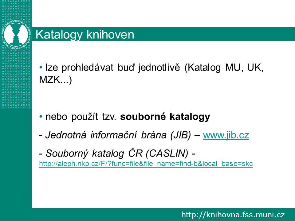 Katalogy knihoven lze prohledávat buď jednotlivě (Katalog MU, UK, MZK...) nebo použít tzv. souborné katalogy.