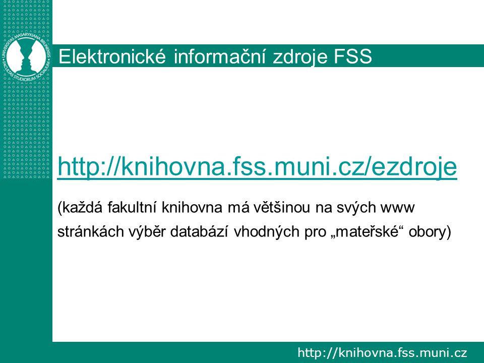 http://knihovna.fss.muni.cz/ezdroje Elektronické informační zdroje FSS