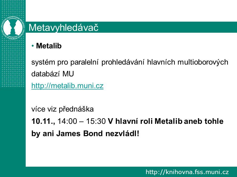Metavyhledávač Metalib. systém pro paralelní prohledávání hlavních multioborových databází MU. http://metalib.muni.cz.