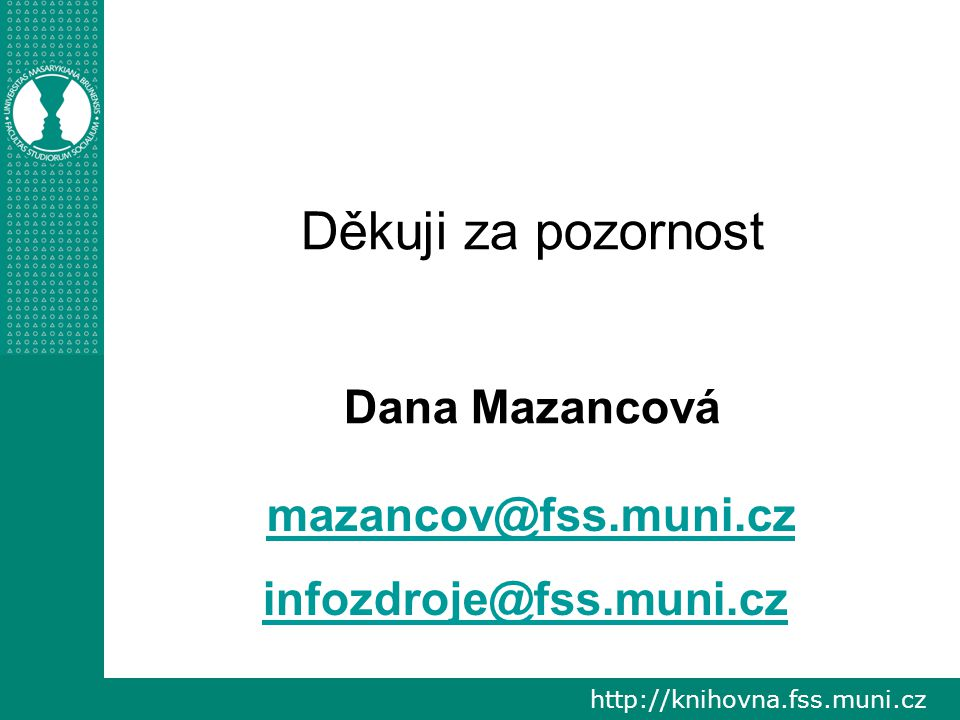 Děkuji za pozornost Dana Mazancová infozdroje@fss.muni.cz