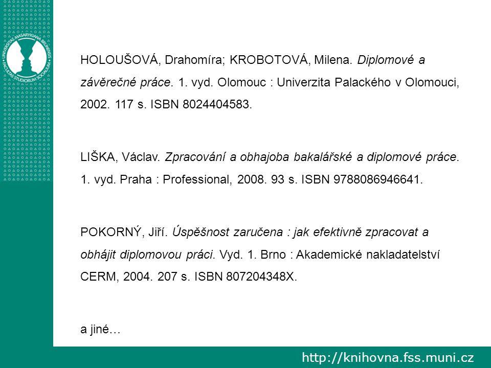 HOLOUŠOVÁ, Drahomíra; KROBOTOVÁ, Milena. Diplomové a závěrečné práce. 1. vyd. Olomouc : Univerzita Palackého v Olomouci, 2002. 117 s. ISBN 8024404583.