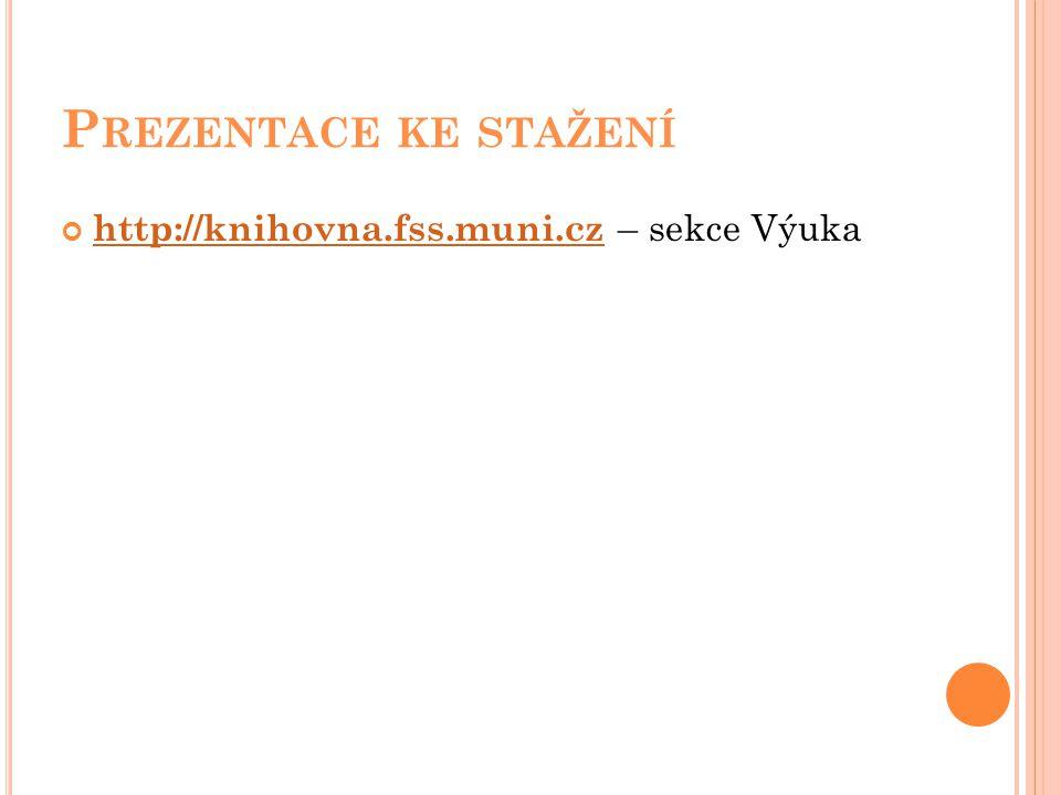 Prezentace ke stažení http://knihovna.fss.muni.cz – sekce Výuka