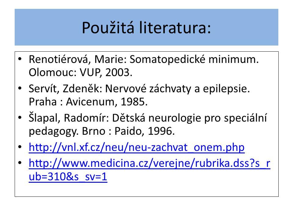 Použitá literatura: Renotiérová, Marie: Somatopedické minimum. Olomouc: VUP, 2003.
