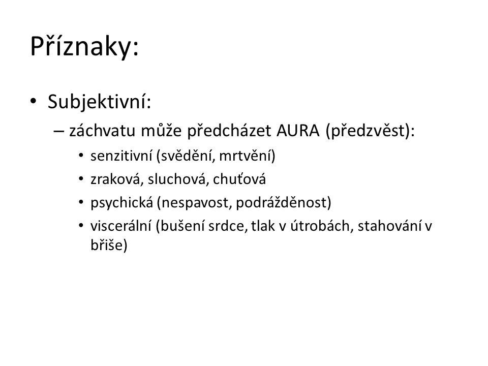 Příznaky: Subjektivní: záchvatu může předcházet AURA (předzvěst):
