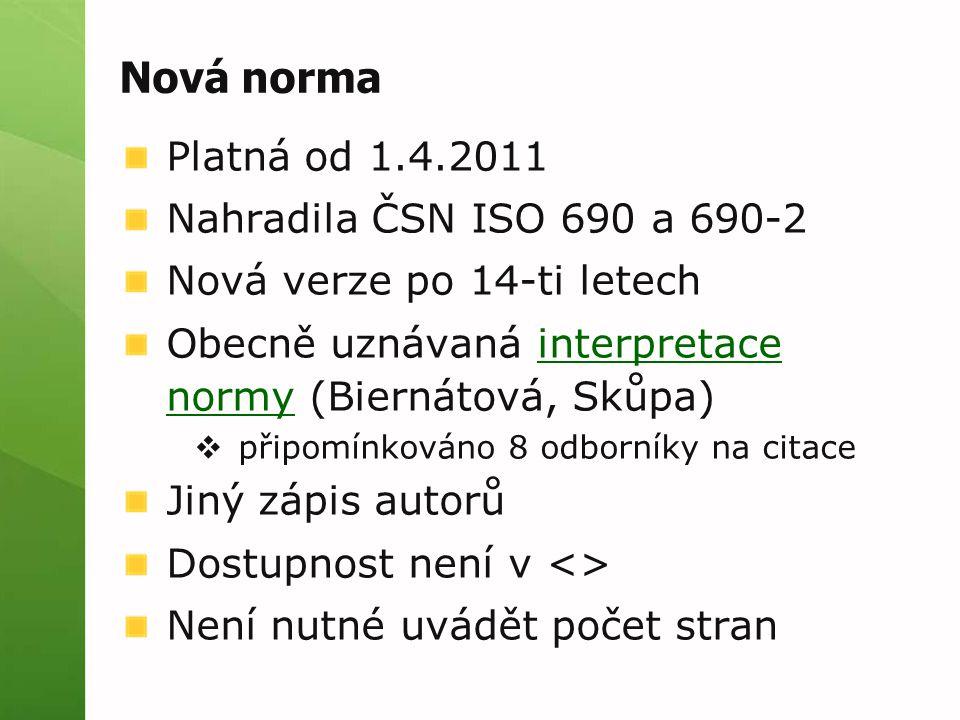 Nová norma Platná od 1.4.2011 Nahradila ČSN ISO 690 a 690-2