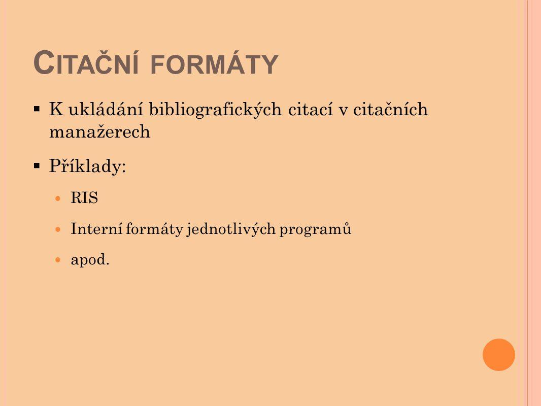 Citační formáty K ukládání bibliografických citací v citačních manažerech. Příklady: RIS. Interní formáty jednotlivých programů.