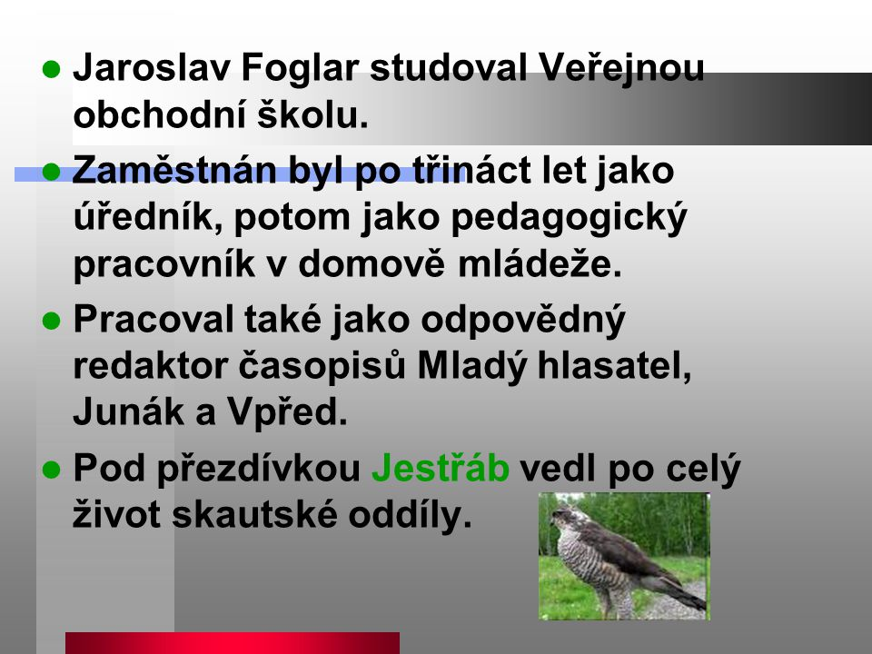 Jaroslav Foglar studoval Veřejnou obchodní školu.