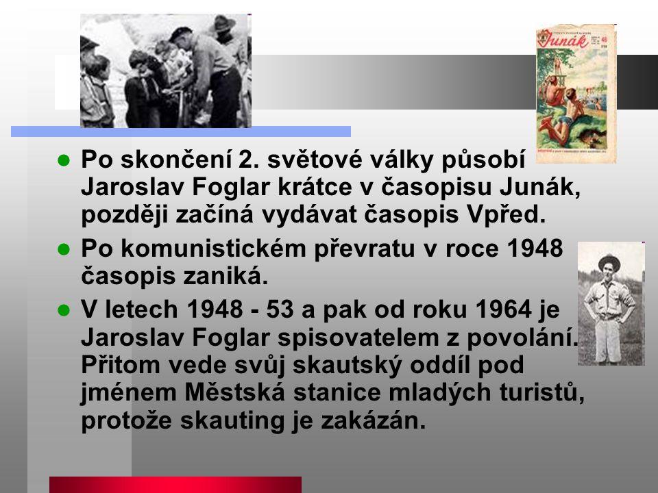 Po skončení 2. světové války působí Jaroslav Foglar krátce v časopisu Junák, později začíná vydávat časopis Vpřed.