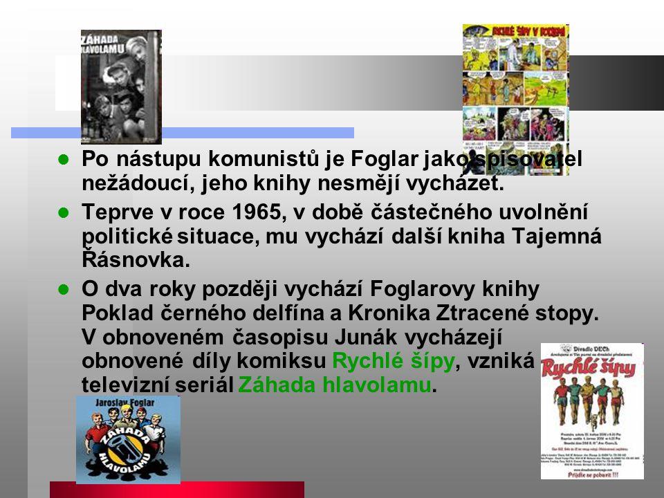 Po nástupu komunistů je Foglar jako spisovatel nežádoucí, jeho knihy nesmějí vycházet.
