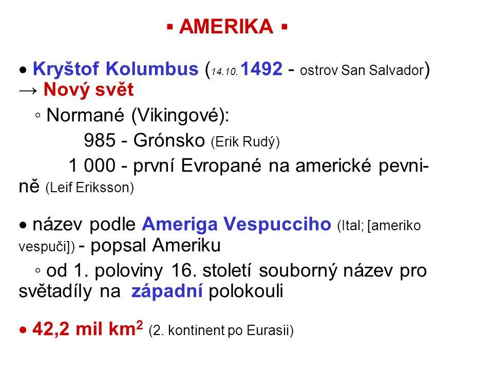 ▪ AMERIKA ▪  Kryštof Kolumbus (14.10. 1492 - ostrov San Salvador) → Nový svět. ◦ Normané (Vikingové):