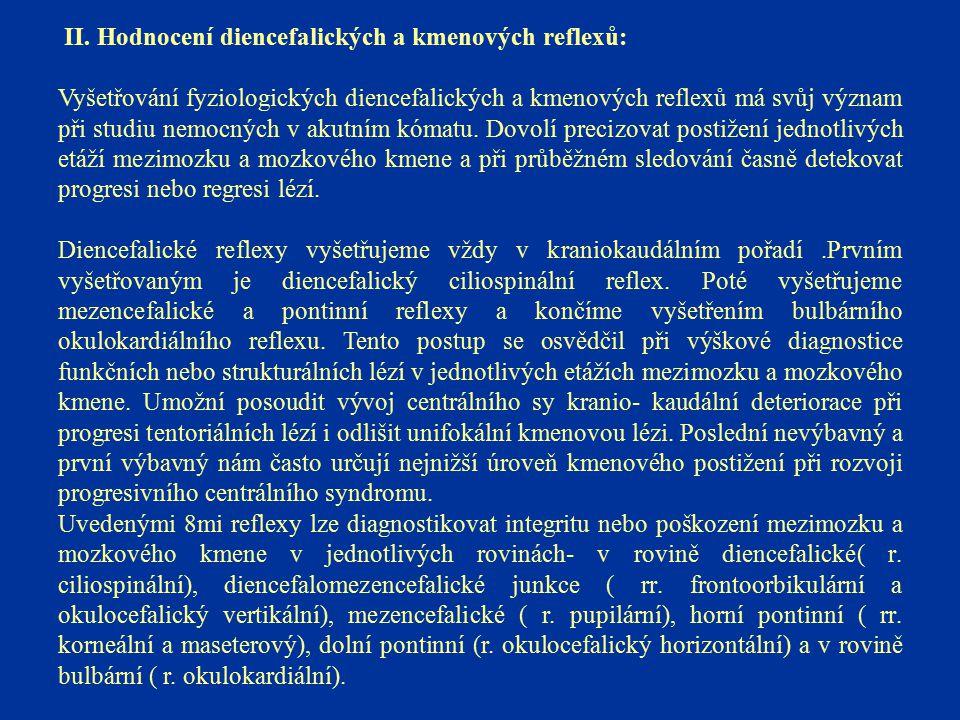 II. Hodnocení diencefalických a kmenových reflexů: