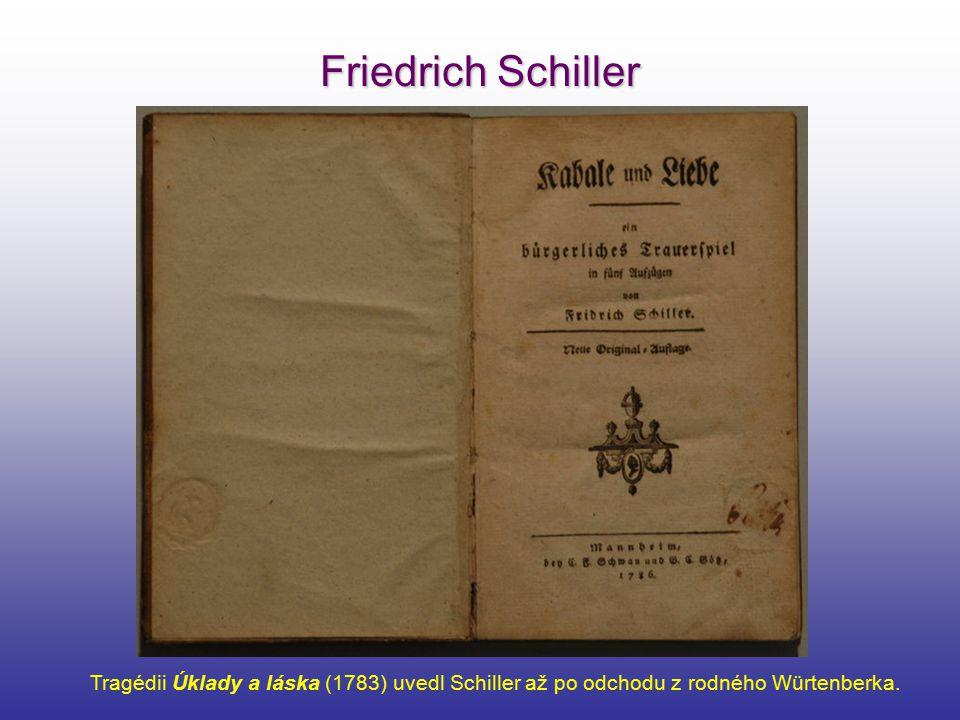 Friedrich Schiller Tragédii Úklady a láska (1783) uvedl Schiller až po odchodu z rodného Würtenberka.