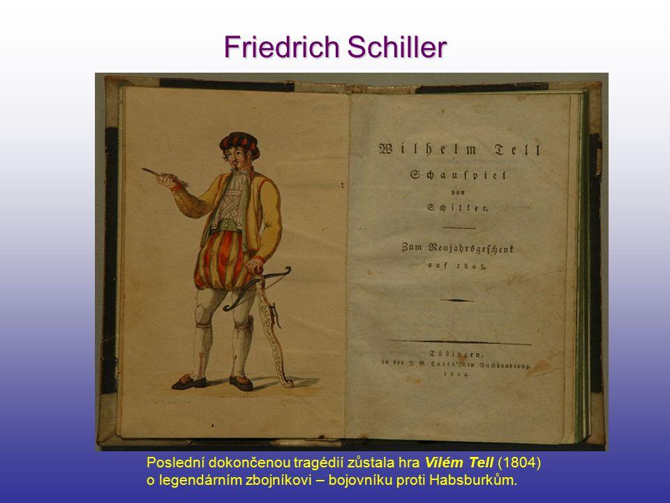 Friedrich Schiller Poslední dokončenou tragédií zůstala hra Vilém Tell (1804) o legendárním zbojníkovi – bojovníku proti Habsburkům.