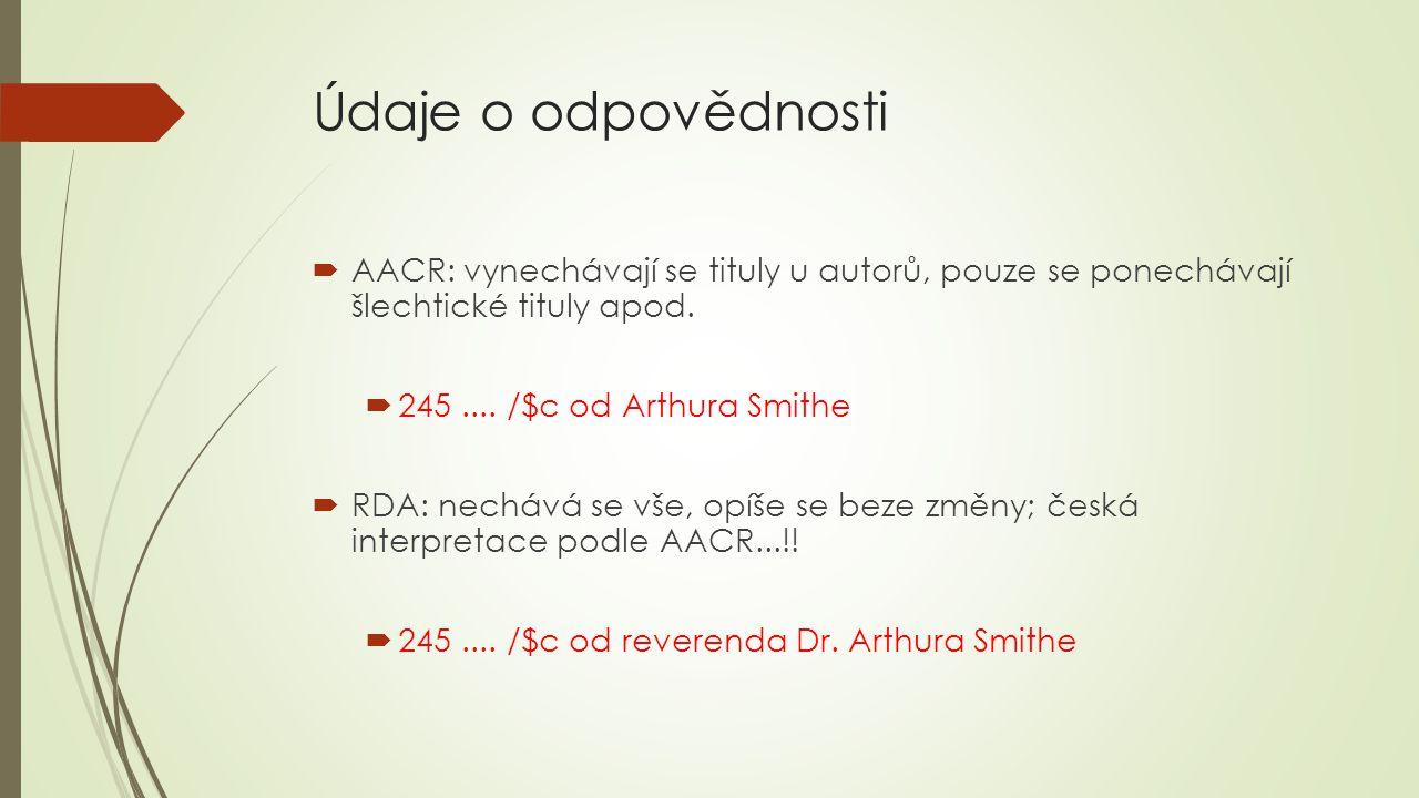Údaje o odpovědnosti AACR: vynechávají se tituly u autorů, pouze se ponechávají šlechtické tituly apod.