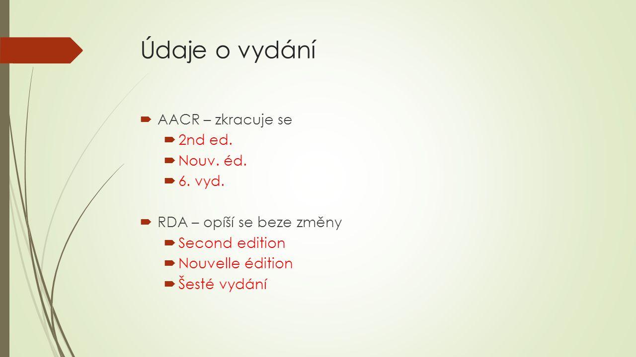 Údaje o vydání AACR – zkracuje se 2nd ed. Nouv. éd. 6. vyd.