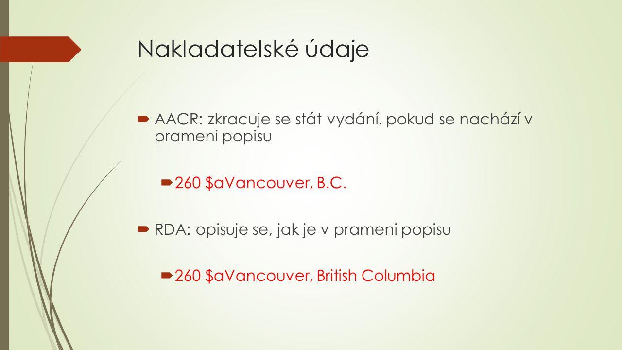 Nakladatelské údaje AACR: zkracuje se stát vydání, pokud se nachází v prameni popisu. 260 $aVancouver, B.C.