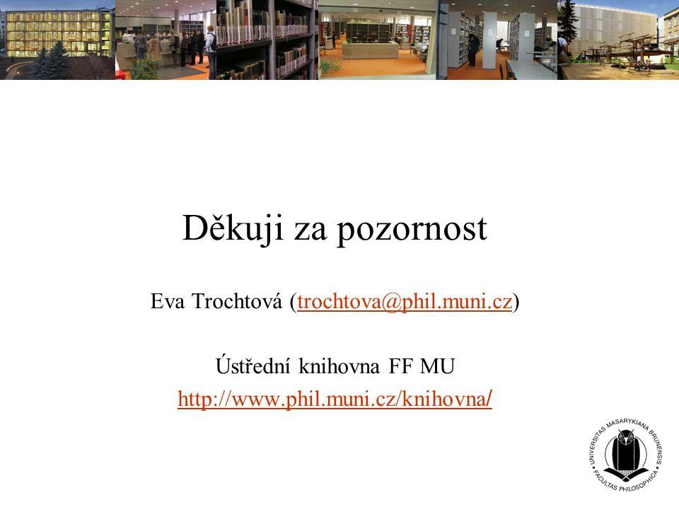 Děkuji za pozornost Eva Trochtová (trochtova@phil.muni.cz)