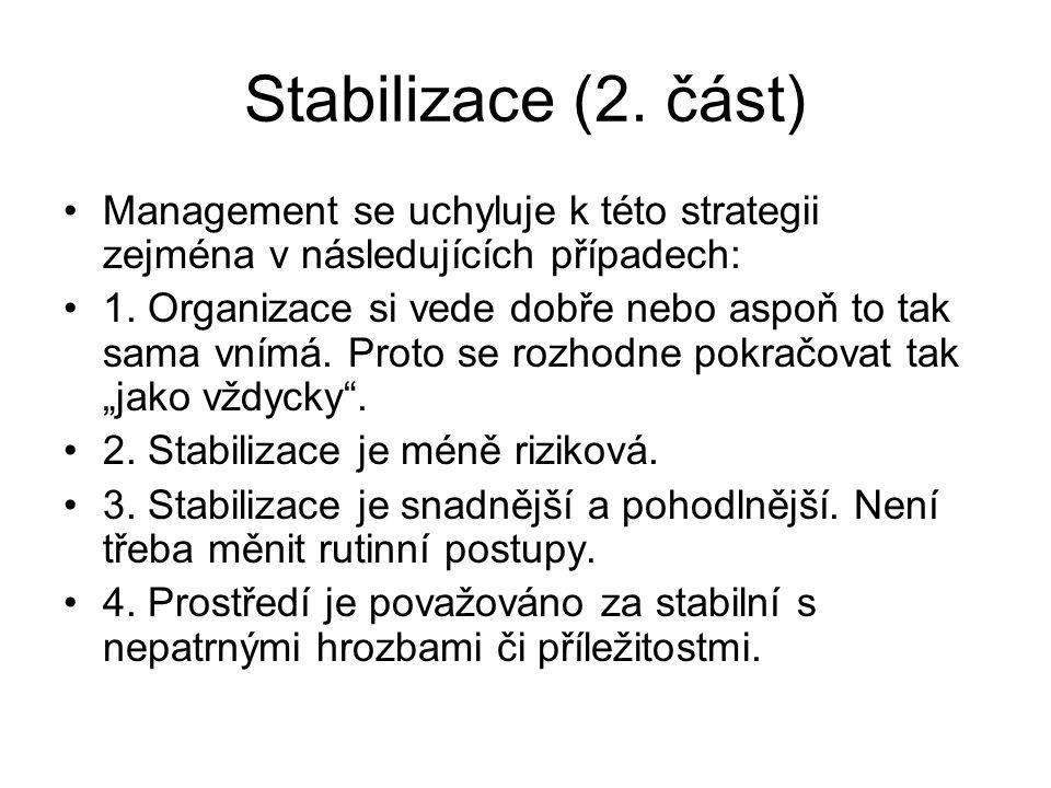 Stabilizace (2. část) Management se uchyluje k této strategii zejména v následujících případech: