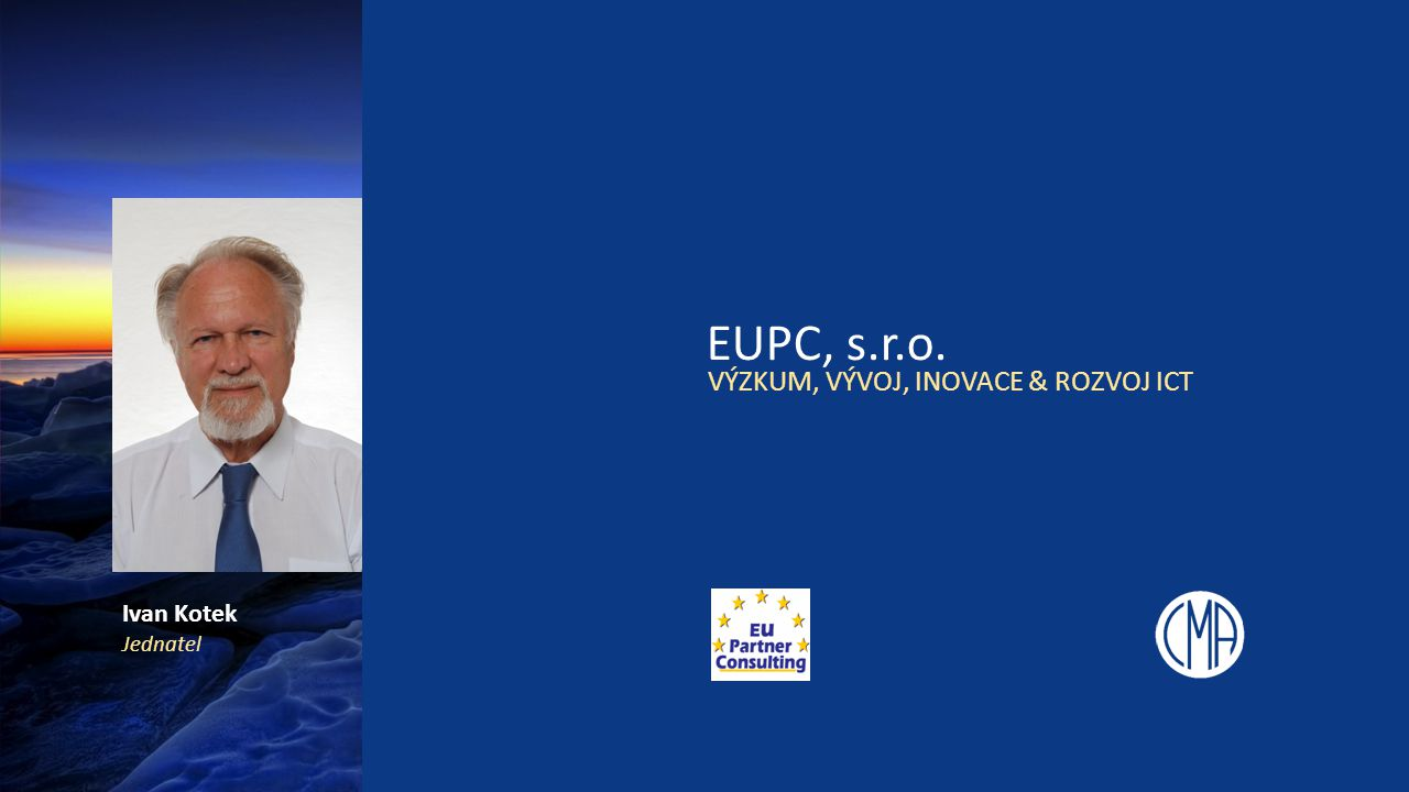 EUPC, s.r.o. VÝZKUM, VÝVOJ, INOVACE & ROZVOJ ICT Ivan Kotek Jednatel
