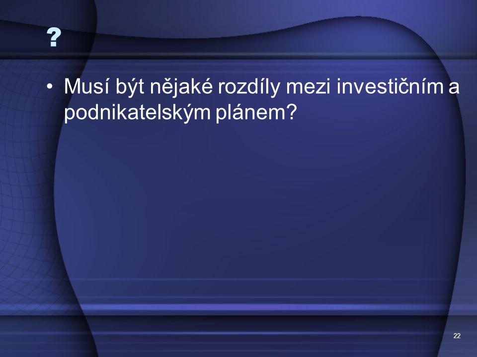 Musí být nějaké rozdíly mezi investičním a podnikatelským plánem 22