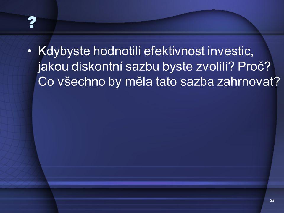 Kdybyste hodnotili efektivnost investic, jakou diskontní sazbu byste zvolili Proč Co všechno by měla tato sazba zahrnovat