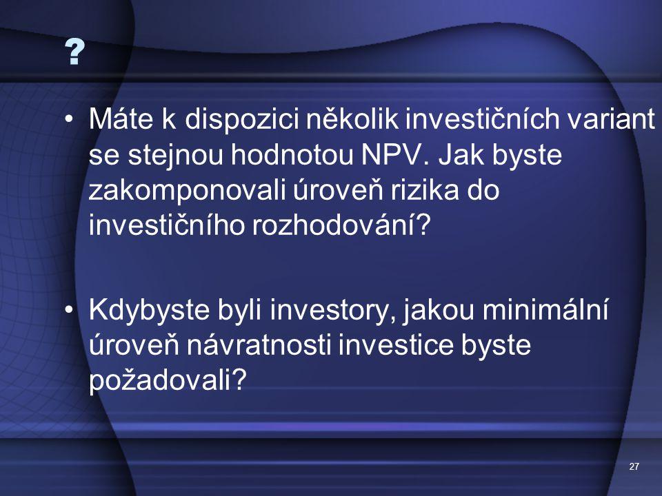 Máte k dispozici několik investičních variant se stejnou hodnotou NPV. Jak byste zakomponovali úroveň rizika do investičního rozhodování