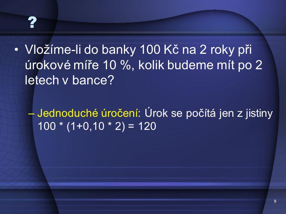Vložíme-li do banky 100 Kč na 2 roky při úrokové míře 10 %, kolik budeme mít po 2 letech v bance