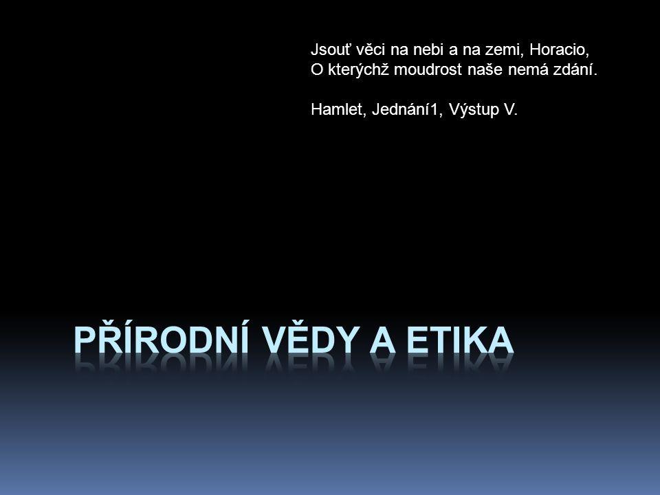 přírodní vědy a etika Jsouť věci na nebi a na zemi, Horacio,