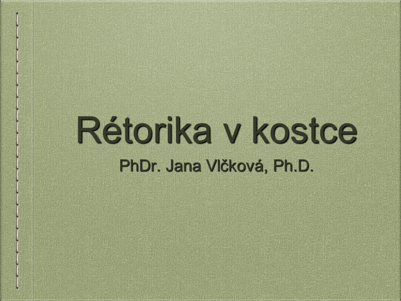 Rétorika v kostce PhDr. Jana Vlčková, Ph.D. v kostičce